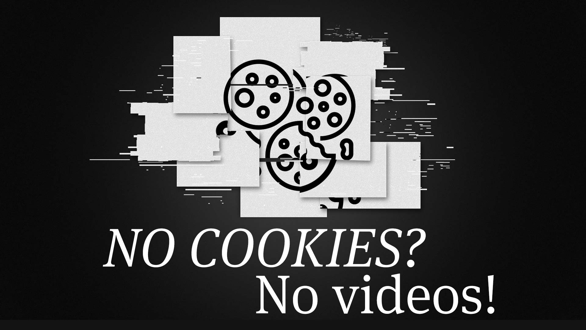 No Cookie No Video